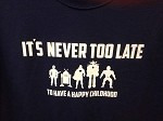 Gabriel's Toys T-Shirt It's Never too Late To Have A Happy Childhood